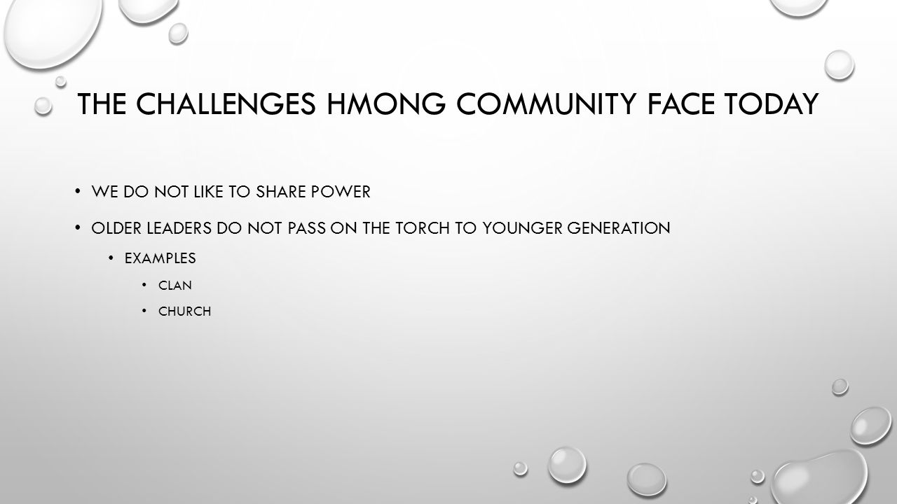 THE CHALLENGES HMONG COMMUNITY FACE TODAY WE DO NOT LIKE TO SHARE POWER OLDER LEADERS DO NOT PASS ON THE TORCH TO YOUNGER GENERATION EXAMPLES CLAN CHURCH