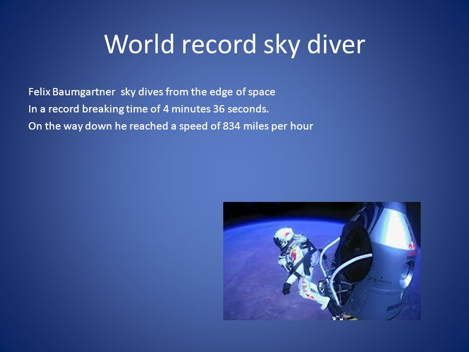 World record sky diver Felix Baumgartner sky dives from the edge of space In a record breaking time of 4 minutes 36 seconds.