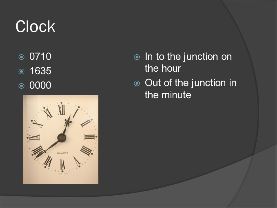 Clock  0710  1635  0000  In to the junction on the hour  Out of the junction in the minute