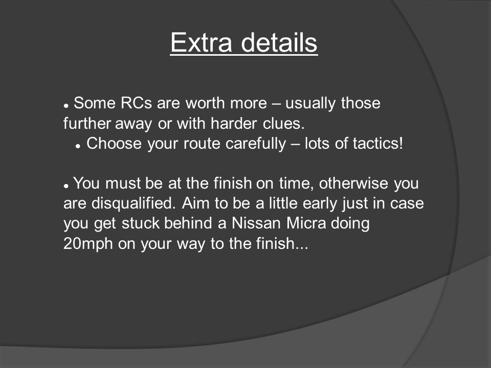 Extra details Some RCs are worth more – usually those further away or with harder clues.