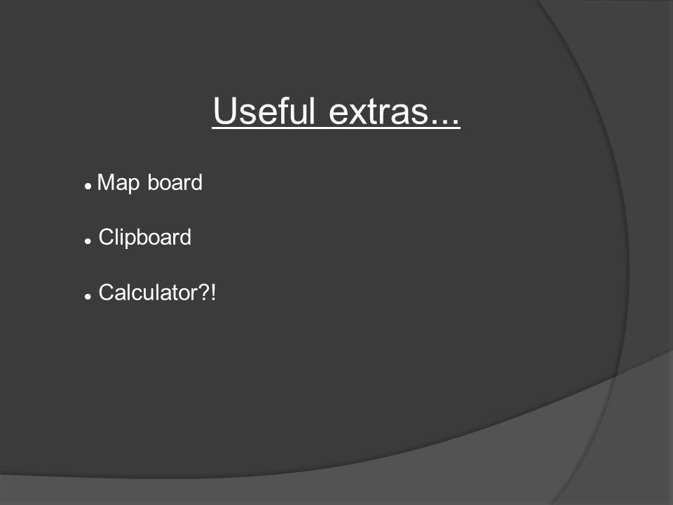 Useful extras... Map board Clipboard Calculator !
