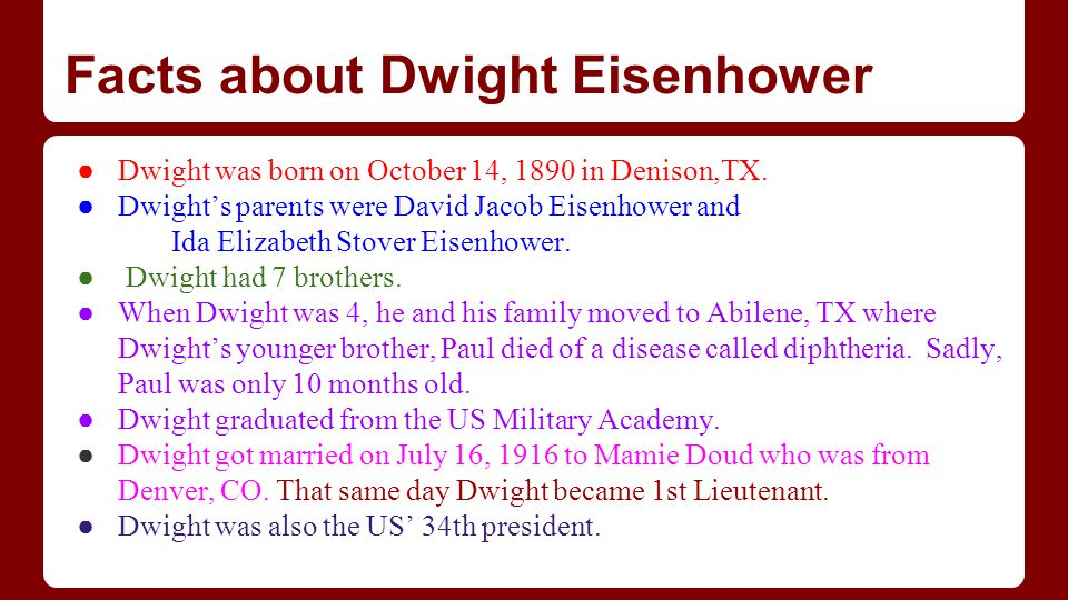 Facts about Dwight Eisenhower ● Dwight was born on October 14, 1890 in Denison,TX.