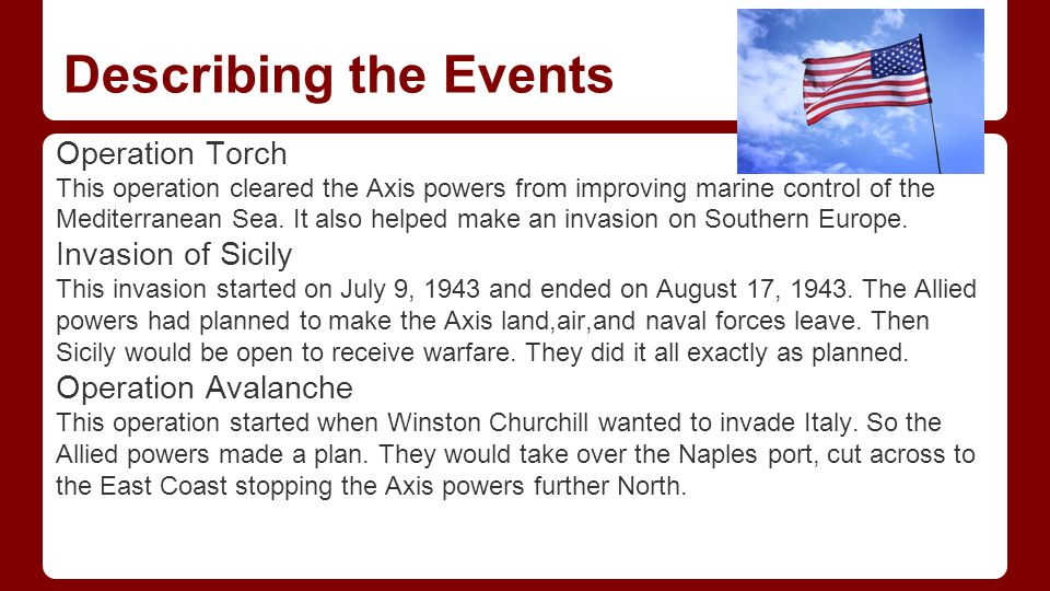 Describing the Events Operation Torch This operation cleared the Axis powers from improving marine control of the Mediterranean Sea.