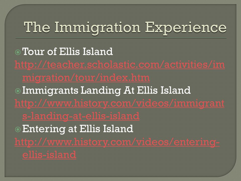  Tour of Ellis Island http://teacher.scholastic.com/activities/im migration/tour/index.htm  Immigrants Landing At Ellis Island http://www.history.co