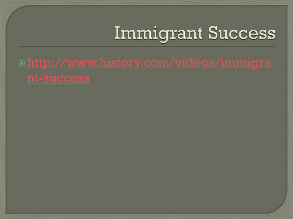  http://www.history.com/videos/immigra nt-success http://www.history.com/videos/immigra nt-success
