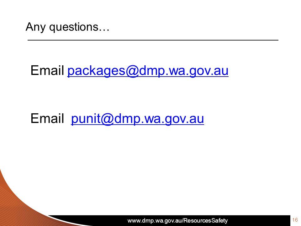 www.dmp.wa.gov.au/ResourcesSafety Any questions… 16 Email packages@dmp.wa.gov.aupackages@dmp.wa.gov.au Email punit@dmp.wa.gov.aupunit@dmp.wa.gov.au
