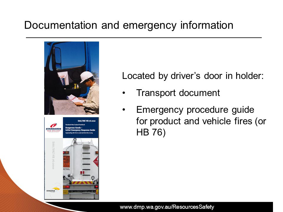 www.dmp.wa.gov.au/ResourcesSafety Documentation and emergency information Located by driver's door in holder: Transport document Emergency procedure guide for product and vehicle fires (or HB 76)