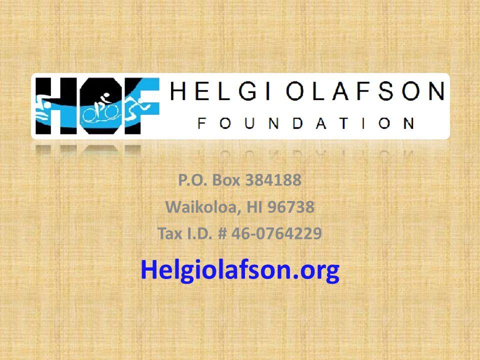 P.O. Box 384188 Waikoloa, HI 96738 Tax I.D. # 46-0764229 Helgiolafson.org