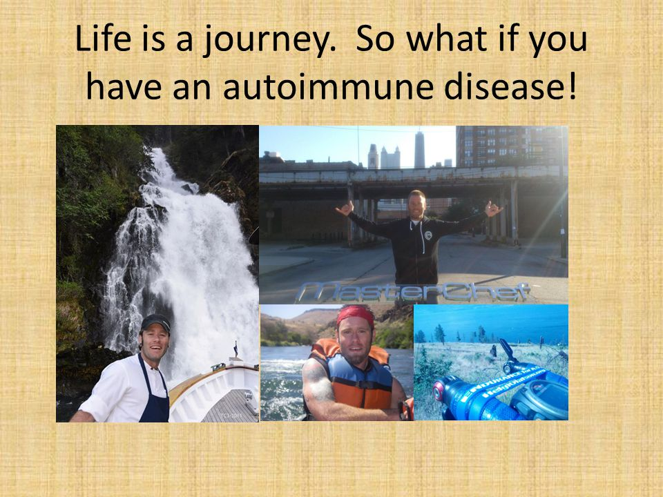 Life is a journey. So what if you have an autoimmune disease!