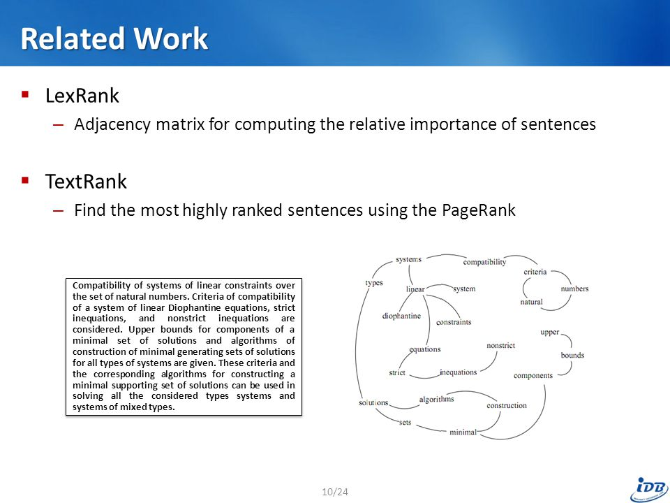 Related Work  LexRank – Adjacency matrix for computing the relative importance of sentences  TextRank – Find the most highly ranked sentences using