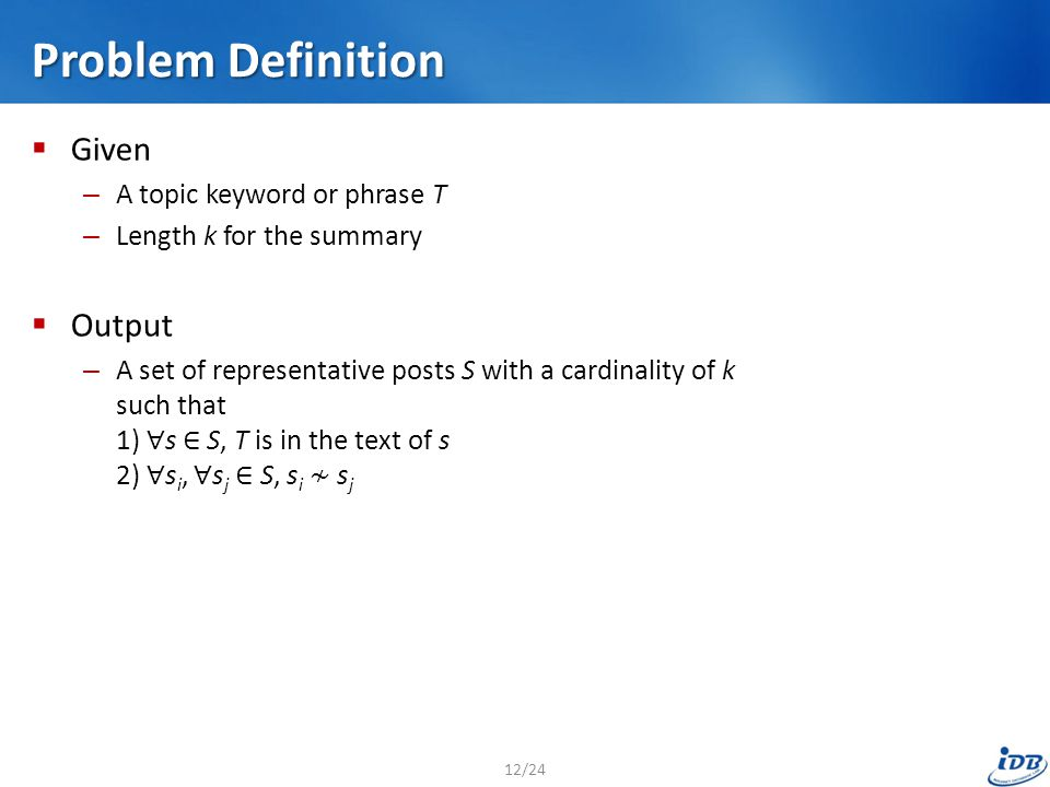 Problem Definition  Given – A topic keyword or phrase T – Length k for the summary  Output – A set of representative posts S with a cardinality of k