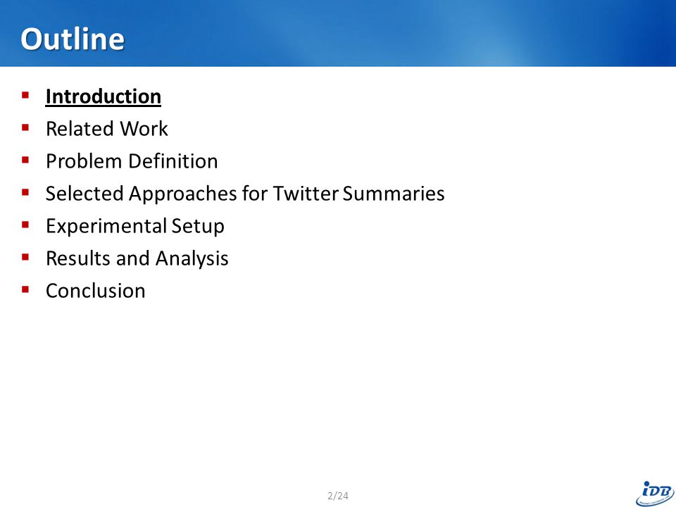 Outline  Introduction  Related Work  Problem Definition  Selected Approaches for Twitter Summaries  Experimental Setup  Results and Analysis  Conclusion 2/24