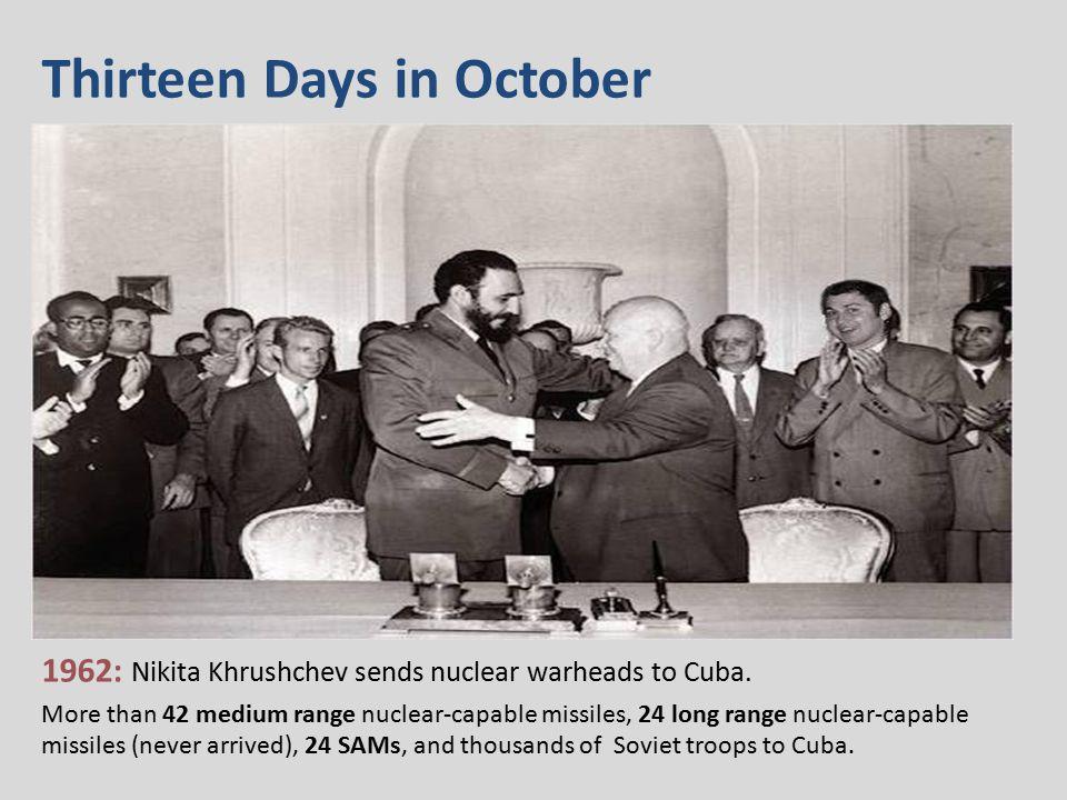 1962: Nikita Khrushchev sends nuclear warheads to Cuba.