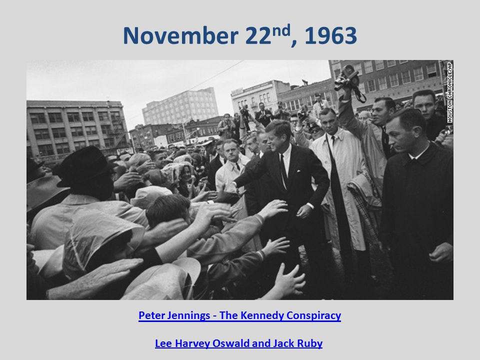 November 22 nd, 1963 Peter Jennings - The Kennedy Conspiracy Lee Harvey Oswald and Jack Ruby