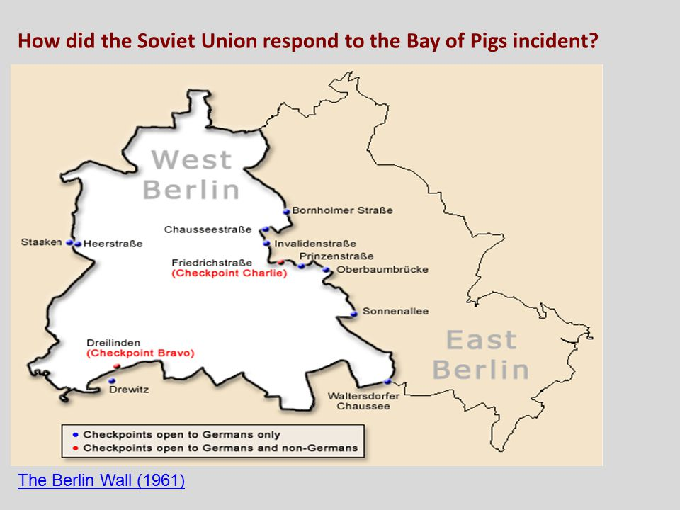 The Berlin Wall (1961) How did the Soviet Union respond to the Bay of Pigs incident?