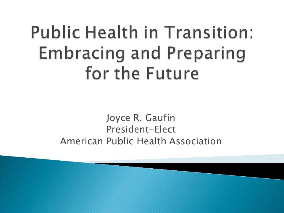 Joyce R. Gaufin President-Elect American Public Health Association