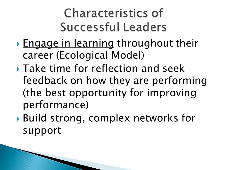  Engage in learning throughout their career (Ecological Model)  Take time for reflection and seek feedback on how they are performing (the best opportunity for improving performance)  Build strong, complex networks for support