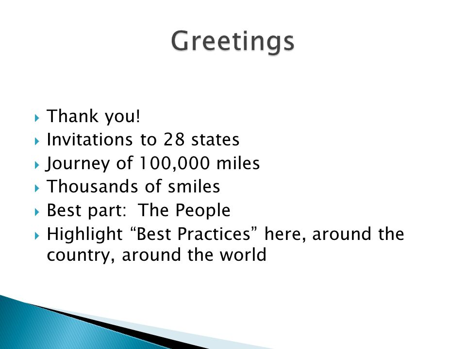 """ Thank you!  Invitations to 28 states  Journey of 100,000 miles  Thousands of smiles  Best part: The People  Highlight """"Best Practices"""" here, ar"""