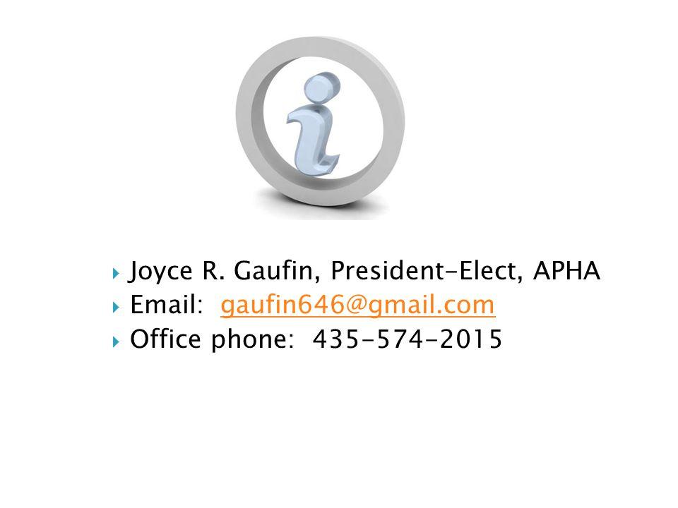  Joyce R. Gaufin, President-Elect, APHA  Email: gaufin646@gmail.comgaufin646@gmail.com  Office phone: 435-574-2015