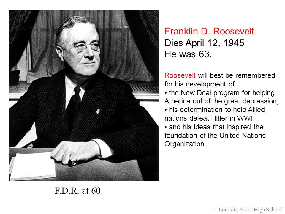 Franklin D. Roosevelt Dies April 12, 1945 He was 63.