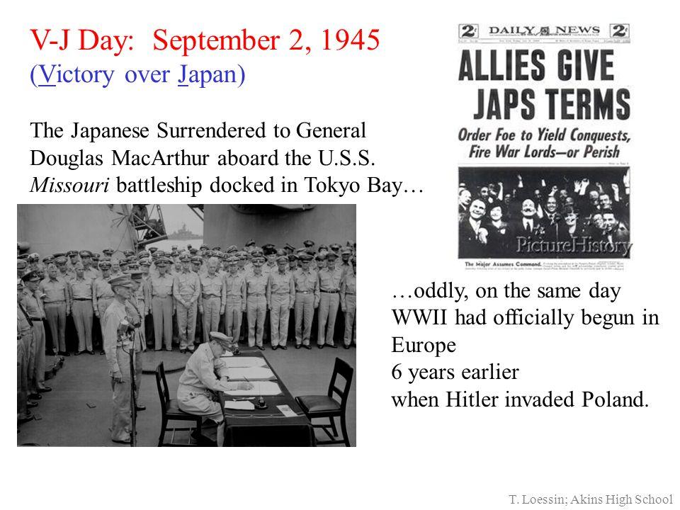 V-J Day: September 2, 1945 (Victory over Japan) The Japanese Surrendered to General Douglas MacArthur aboard the U.S.S.