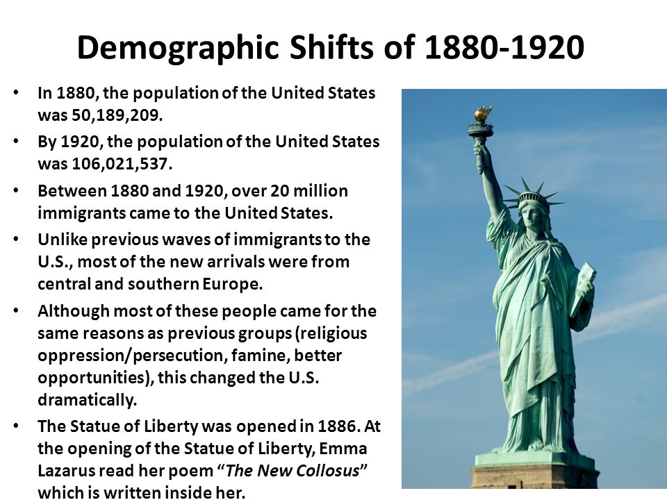 Demographic Shifts of 1880-1920 In 1880, the population of the United States was 50,189,209. By 1920, the population of the United States was 106,021,