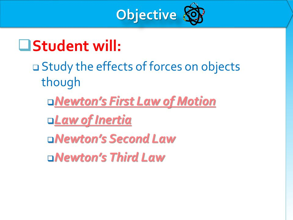 Newton's First Law of Motion  Law of Inertia  Inertia means Tendency to resist change in motion  An object at rest, stays at rest.
