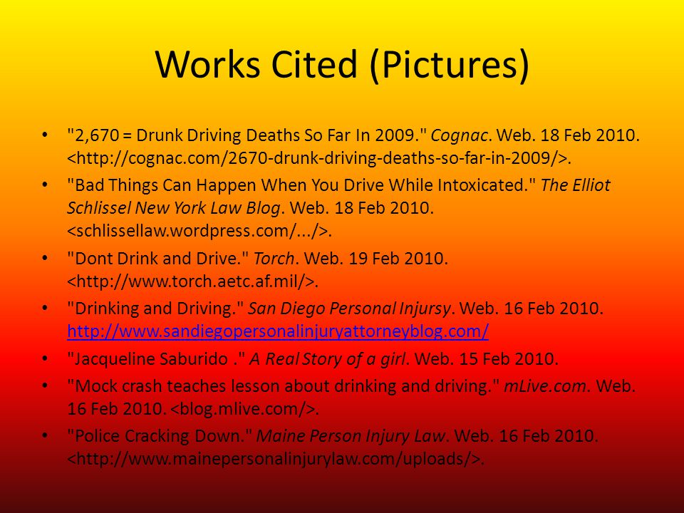 Works Cited (Pictures) 2,670 = Drunk Driving Deaths So Far In 2009. Cognac.