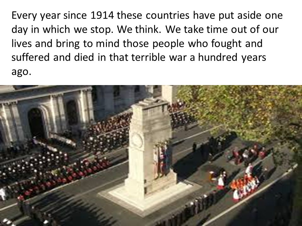 We also remember the people who were caught up in the Second World War and the dozens of other conflicts around the world that have occurred since then and those that are still being fought today.