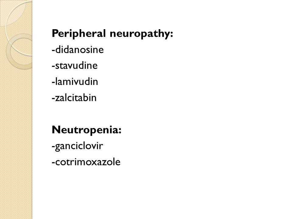Peripheral neuropathy: -didanosine -stavudine -lamivudin -zalcitabin Neutropenia: -ganciclovir -cotrimoxazole