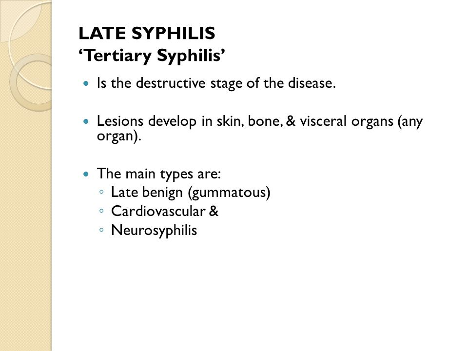 LATE SYPHILIS 'Tertiary Syphilis' Is the destructive stage of the disease.
