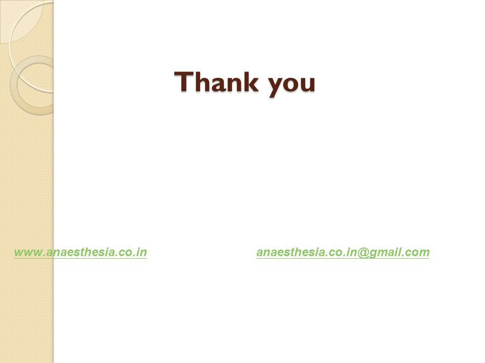 Thank you Thank you www.anaesthesia.co.inwww.anaesthesia.co.in anaesthesia.co.in@gmail.comanaesthesia.co.in@gmail.com