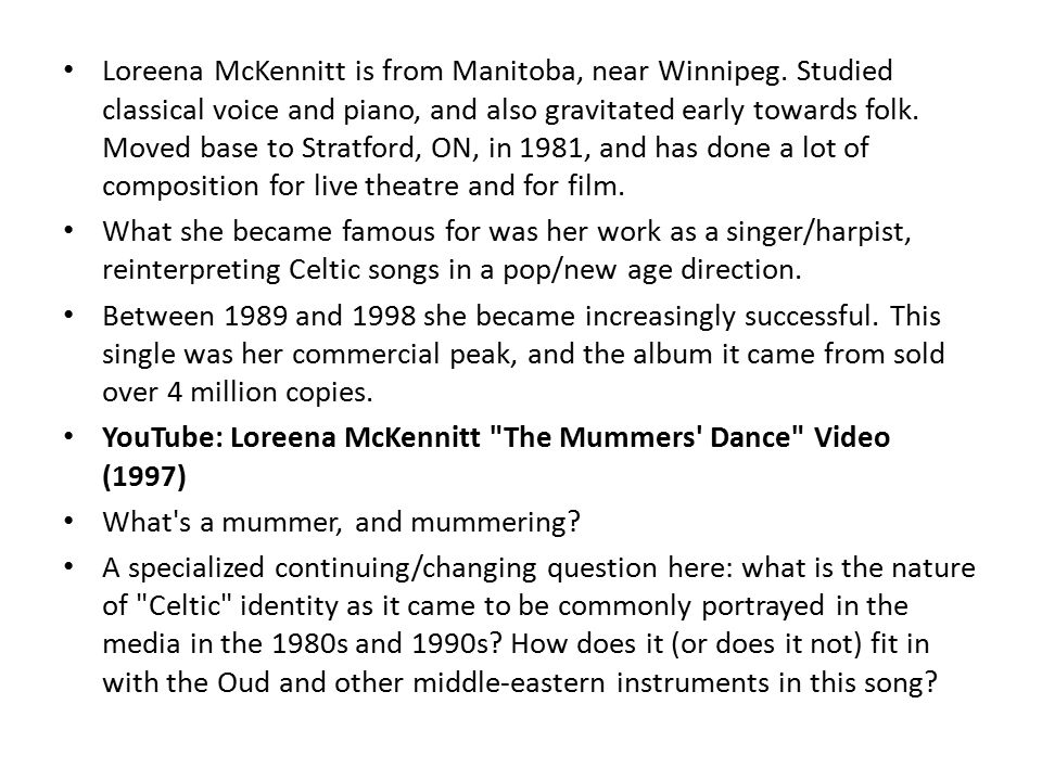Loreena McKennitt is from Manitoba, near Winnipeg.