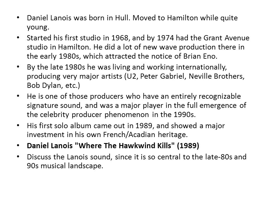 Daniel Lanois was born in Hull. Moved to Hamilton while quite young.