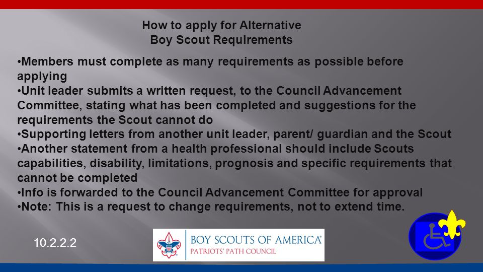 10.2.2.2 How to apply for Alternative Boy Scout Requirements Members must complete as many requirements as possible before applying Unit leader submit