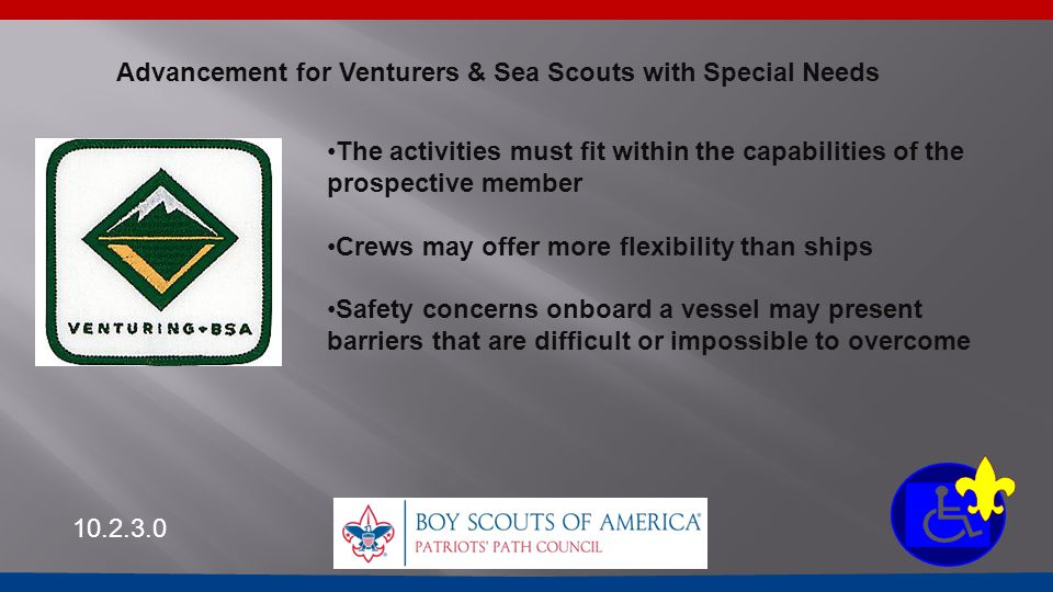 Advancement for Venturers & Sea Scouts with Special Needs The activities must fit within the capabilities of the prospective member Crews may offer mo