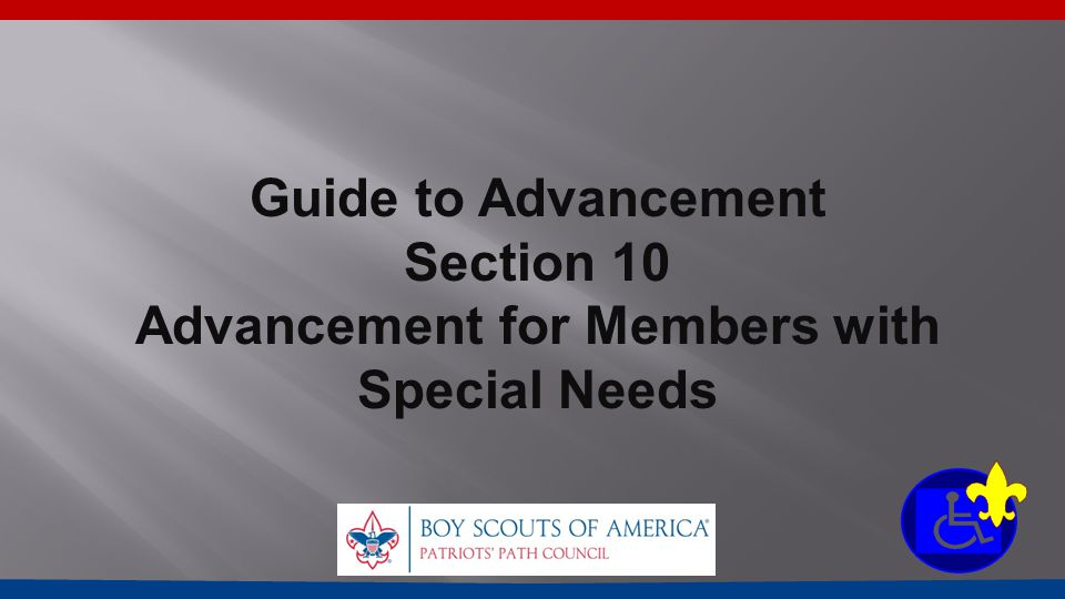 Guide to Advancement Section 10 Advancement for Members with Special Needs