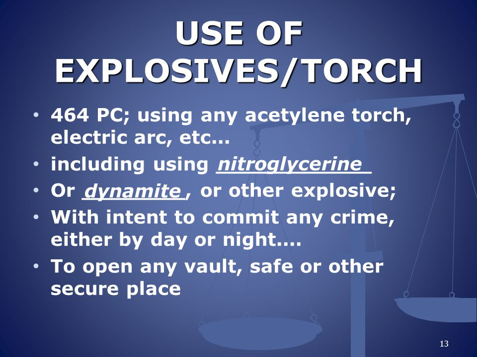 USE OF EXPLOSIVES/TORCH 464 PC; using any acetylene torch, electric arc, etc...