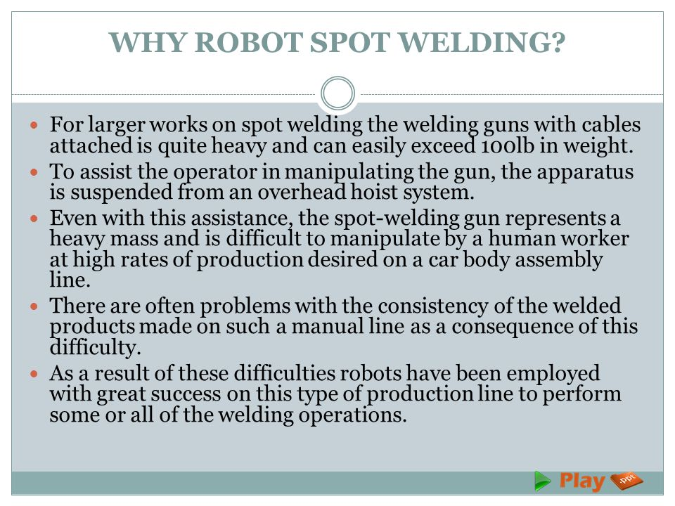 BENEFITS OF ROBOT SPOT WELDING IMPROVED PRODUCT QUALITY OPERATOR SAFETY BETTER CONTROL OVER PRODUCTION OPERATION