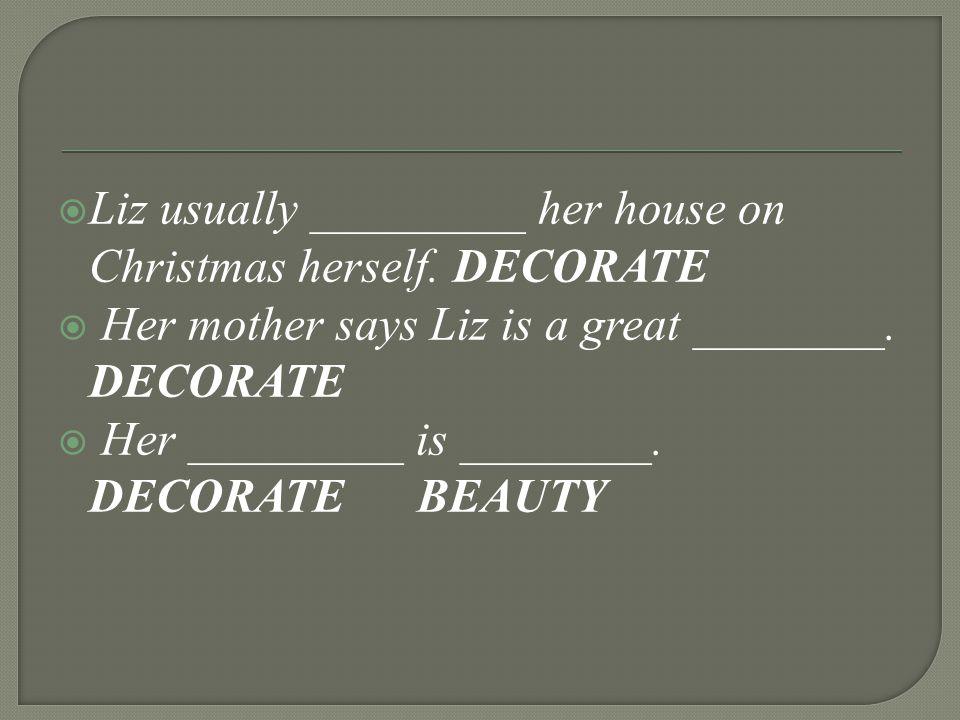  Liz usually _________ her house on Christmas herself.