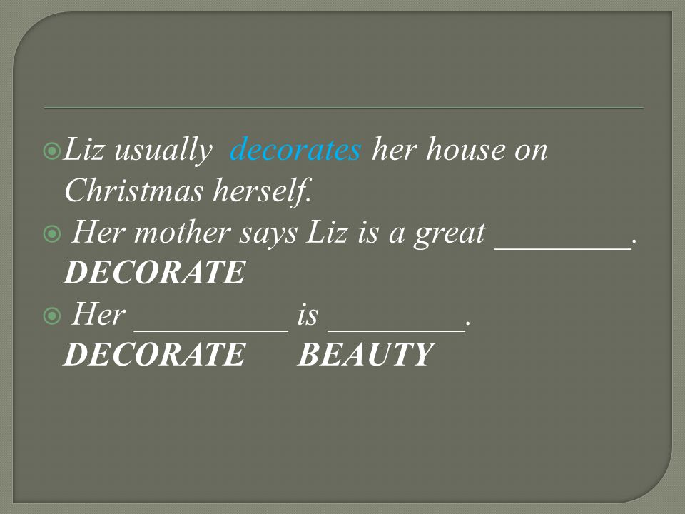  Liz usually decorates her house on Christmas herself.