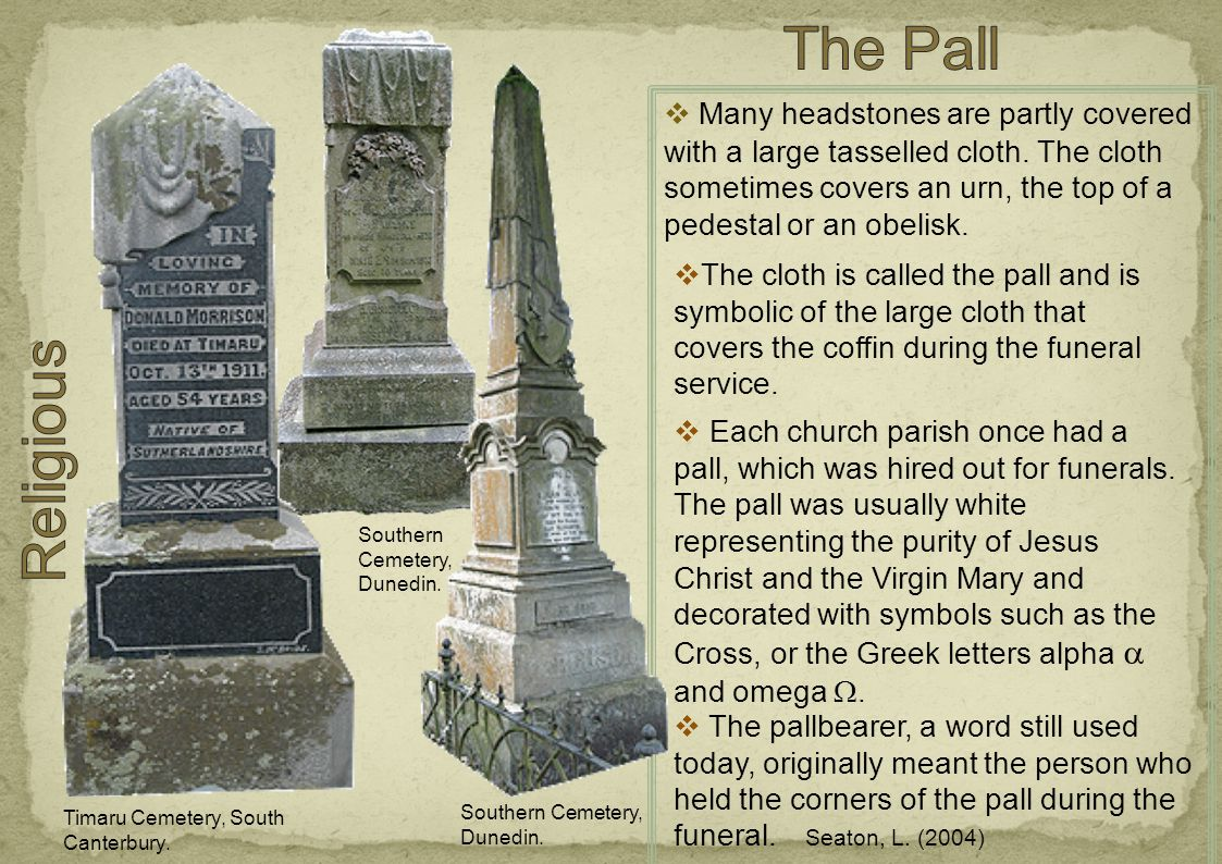  Many headstones are partly covered with a large tasselled cloth.