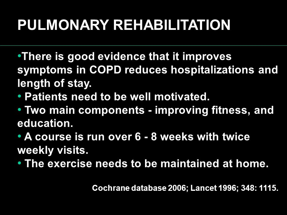 There is good evidence that it improves symptoms in COPD reduces hospitalizations and length of stay. Patients need to be well motivated. Two main com