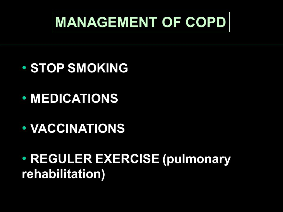 MANAGEMENT OF COPD STOP SMOKING MEDICATIONS VACCINATIONS REGULER EXERCISE (pulmonary rehabilitation)