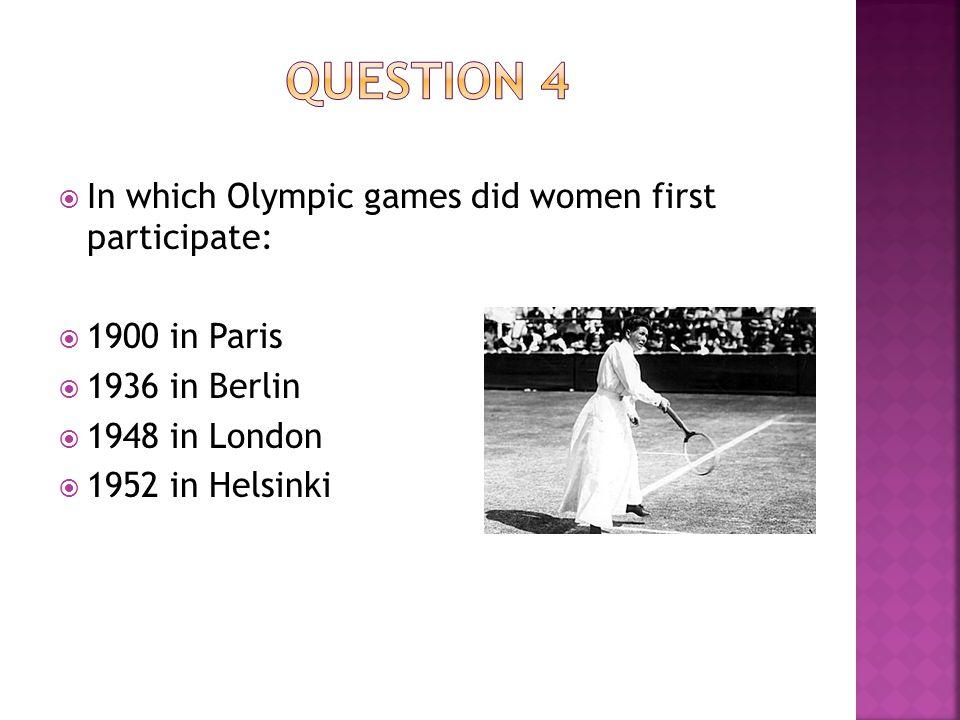 IIn which Olympic games did women first participate: 11900 in Paris 11936 in Berlin 11948 in London 11952 in Helsinki