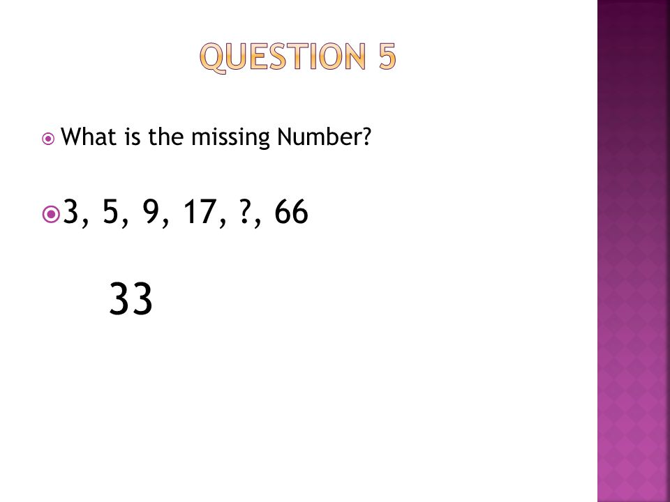  What is the missing Number?  3, 5, 9, 17, ?, 66 33