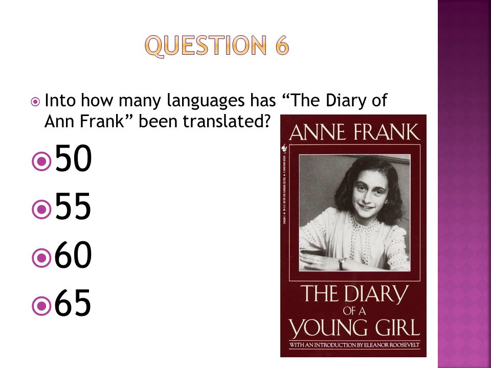 IInto how many languages has The Diary of Ann Frank been translated? 550 555 660 665