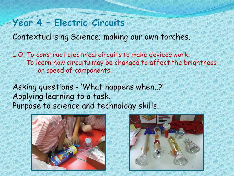 Year 4 – Electric Circuits Contextualising Science; making our own torches.