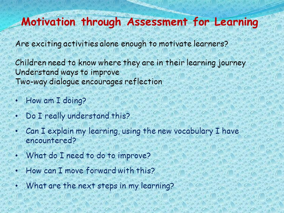 Motivation through Assessment for Learning Are exciting activities alone enough to motivate learners? Children need to know where they are in their le
