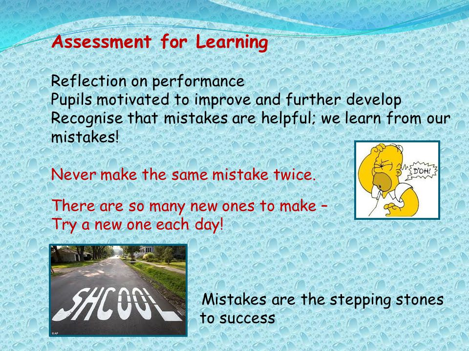 Assessment for Learning Reflection on performance Pupils motivated to improve and further develop Recognise that mistakes are helpful; we learn from o